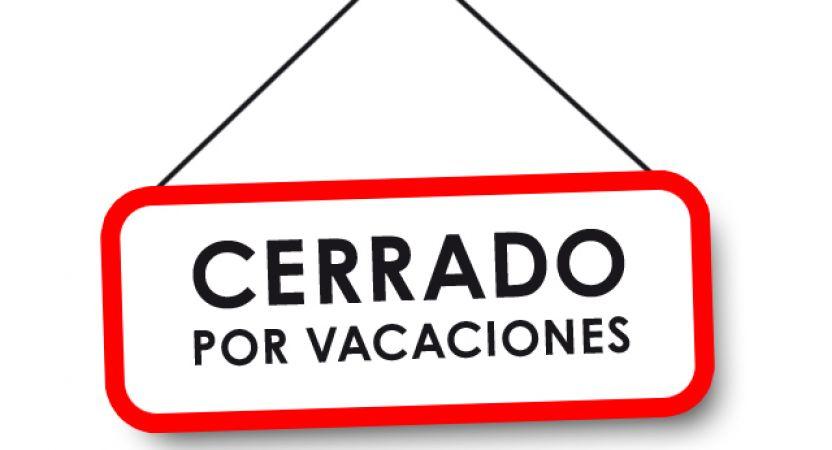 Cerramos por Vacaciones del 7 al 25 de Agosto